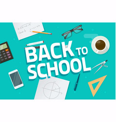 Desktop or table top view with back to school text vector