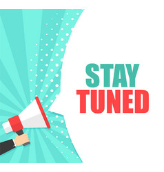 male hand holding megaphone with stay tuned vector image