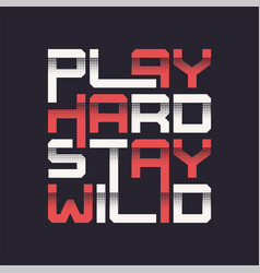 Play hard stay wild graphic t-shirt design vector