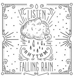 Listen to the rhythm of the falling rain hand vector