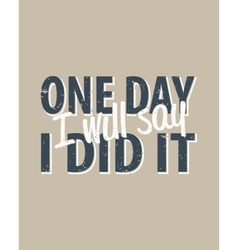 One day i will say i did it - creative quote vector image vector image