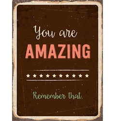 Retro metal sign You are amazing Remember that vector