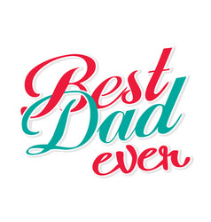 Best dad ever red green color text white backgroun vector