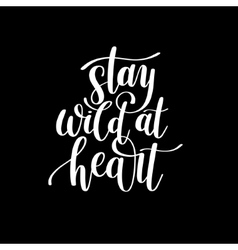 Stay wild at heart handwritten lettering positive vector image