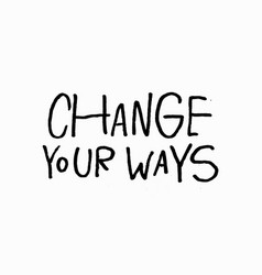 change your ways shirt quote lettering vector image