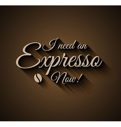 Vintage Insigna I need an Expresso Now vector