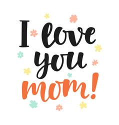 i love you mom handwritten lettering vector image