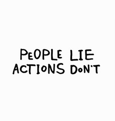 people lie actions dont shirt quote lettering vector image