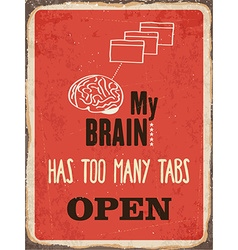 Retro metal sign My brain has too many tabs open vector image