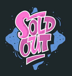 Sold out graffiti style artistic custom lettering vector