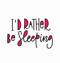 I rather be sleeping t-shirt quote lettering vector