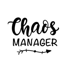 chaos manager funny hand lettering quote vector image