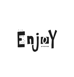 enjoy shirt quote lettering vector image