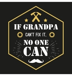 Quote - If Grandpa Can t Fix It No One vector