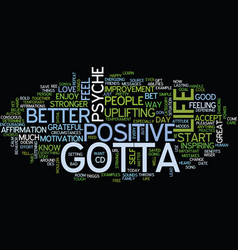 you gotta be positive text background word cloud vector image