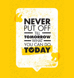 Never put off till tomorrow what you can do today vector