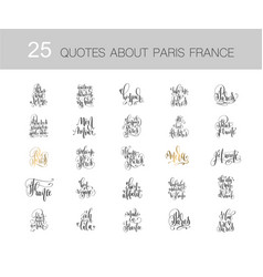 Set 25 hand lettering quotes about paris france vector