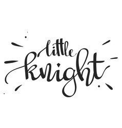hand drawn lettering - little knight vector image