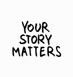 Your story matters shirt quote lettering vector