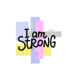 I am strong paper cutout shirt quote lettering vector