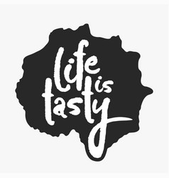 life is tasty in an ink blot vector image vector image