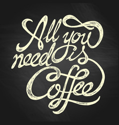 All you need is coffee - hand drawn quote white vector