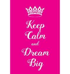 Keep calm and dream big poster vector
