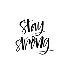 stay strong motivation modern brush drawn quote vector image