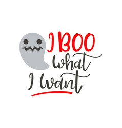 i boo what i want - halloween quote design vector image