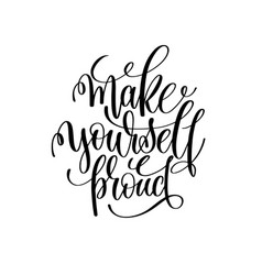 Make yourself proud black and white hand lettering vector