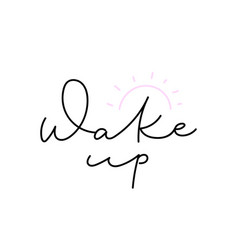 Wake up sun calligraphy shirt quote lettering vector