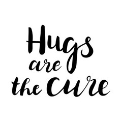 Hugs are the cure text brush calligraphy vector