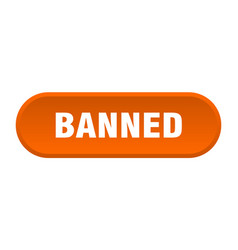 Banned button banned rounded orange sign banned vector