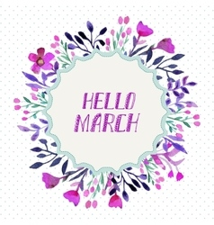 Watercolor floral frame with text Hello March vector image
