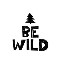 be wild hand drawn style typography poster with vector image