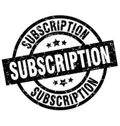 subscription round grunge black stamp vector image