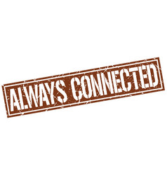 Always connected square grunge stamp vector