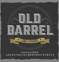 vintage label typeface named old barrel vector image