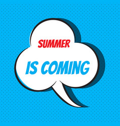 comic speech bubble with phrase summer is coming vector image vector image