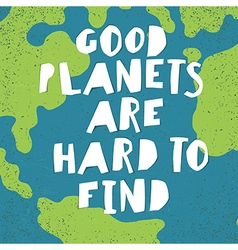 Earth day quotes inspirational good planets are vector