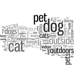 Indoors or outdoors what is best for your pet vector