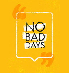 No bad days inspiring creative motivation quote vector