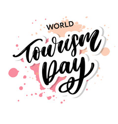 Beautiful lettering for tourism day world tourism vector