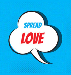 comic speech bubble with phrase spread love vector image