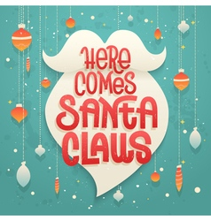 Here comes Santa Claus lettering on white beard vector