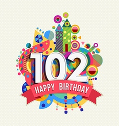 Happy birthday 102 year greeting card poster color vector image vector image