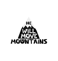 He will move mountains hand drawn style vector