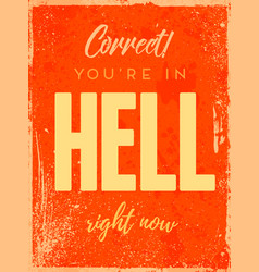 correct youre in hell right now phrase creative vector image