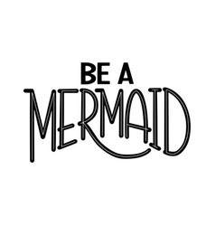 Be a mermaid vector
