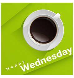 Happy wednesday with top view of a cup of coffee vector